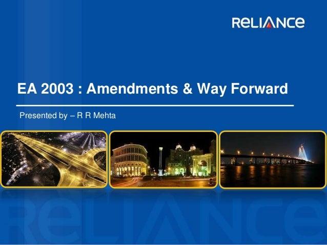 EA 2003 : Amendments & Way Forward  Presented by – R R Mehta