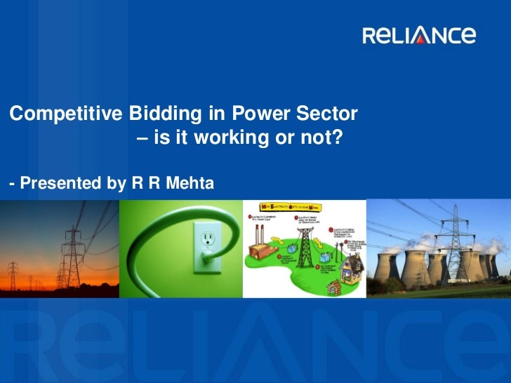 Competitive Bidding in Power Sector             – is it working or not?- Presented by R R Mehta