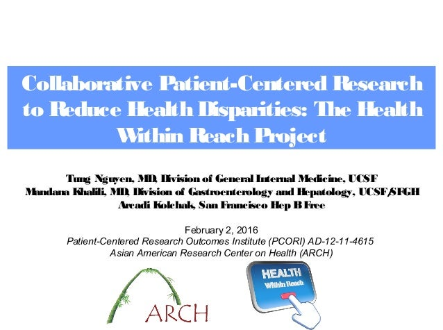 Collaborative Patient-Centered Research to Reduce Health Disparities: The Health Within Reach Project Tung Nguyen, MD, Div...