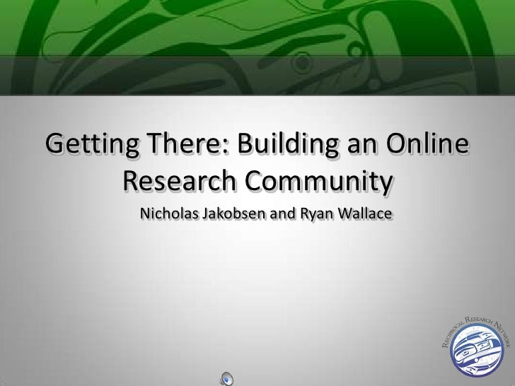 Getting There: Building an Online Research Community<br />Nicholas Jakobsen and Ryan Wallace<br />