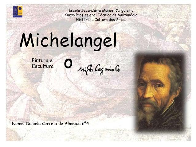 Michelangel o Nome: Daniela Correia de Almeida nº4 Escola Secundária Manuel Cargaleiro Curso Profissional Técnico de Multi...