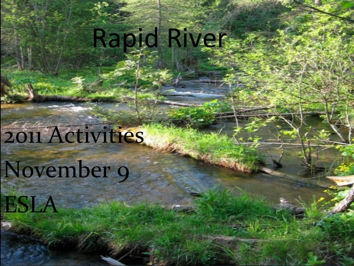 Rapid River <ul><li>2011 Activities </li></ul><ul><li>November 9  </li></ul><ul><li>ESLA </li></ul>