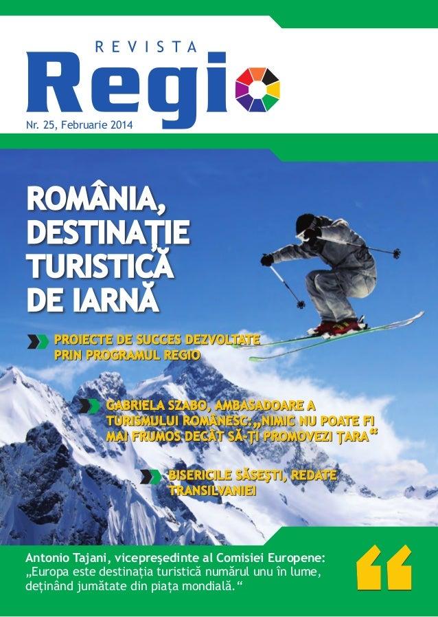 Nr. 25, Februarie 2014  ROMÂNIA, DESTINAŢIE TURISTICĂ DE IARNĂ PROIECTE DE SUCCES DEZVOLTATE PRIN PROGRAMUL REGIO  GABRIEL...