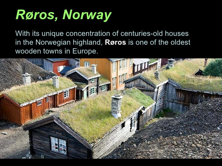 Røros, Norway With its unique concentration of centuries-old houses in the Norwegian highland,  Røros  is one of the oldes...