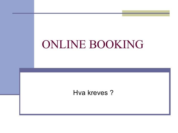 ONLINE BOOKING Hva kreves ?