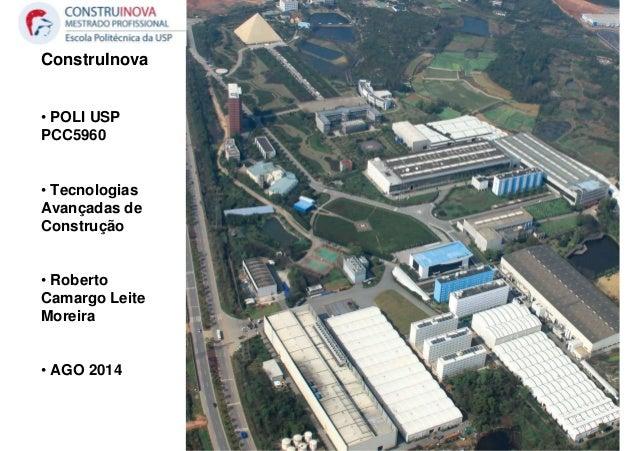 ConstruInova • POLI USP PCC5960 • Tecnologias Avançadas de Construção • Roberto Camargo Leite Moreira • AGO 2014