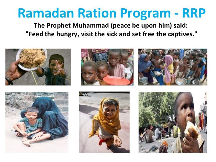 "Ramadan Ration Program - RRP The Prophet Muhammad (peace be upon him) said:  ""Feed the hungry, visit the sick and set..."