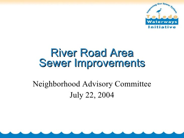 River Road Area Sewer Improvements Neighborhood Advisory Committee July 22, 2004