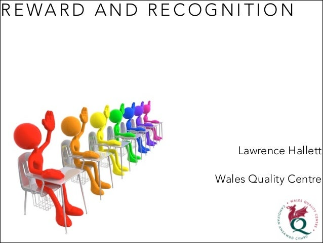 R E WA R D A N D R E C O G N I T I O N Lawrence Hallett Wales Quality Centre