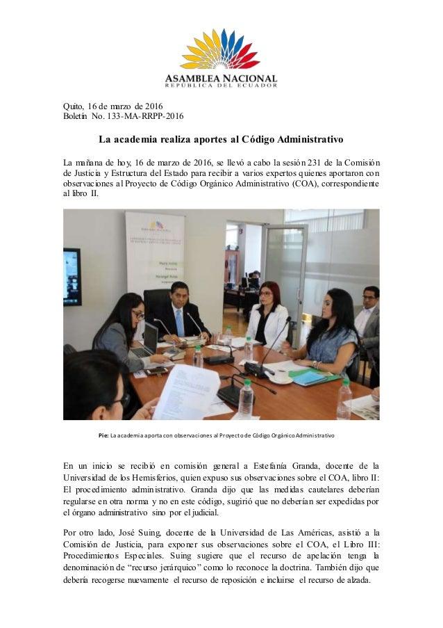 Quito, 16 de marzo de 2016 Boletín No. 133-MA-RRPP-2016 La academia realiza aportes al Código Administrativo La mañana de ...