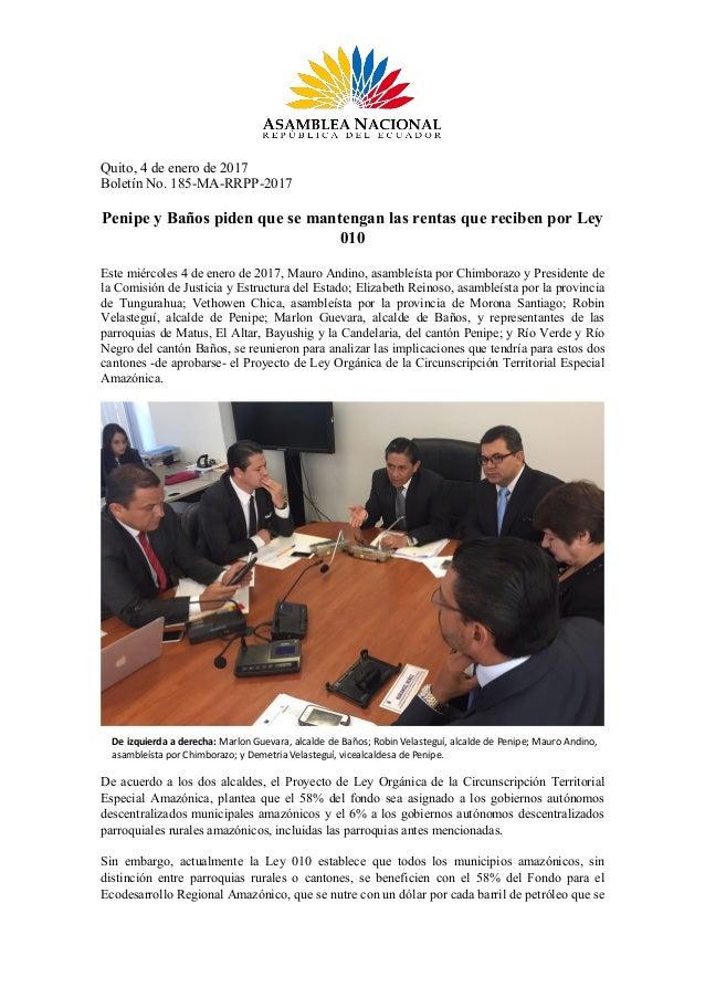 Quito, 4 de enero de 2017 Boletín No. 185-MA-RRPP-2017 Penipe y Baños piden que se mantengan las rentas que reciben por Le...
