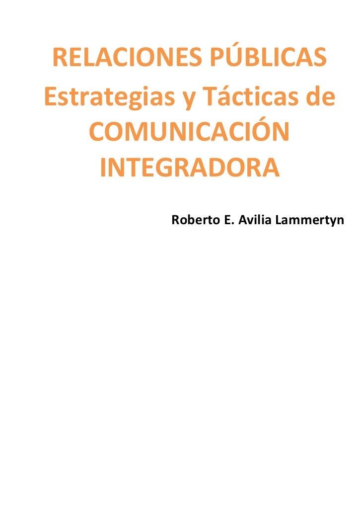 RELACIONES PÚBLICASEstrategias y Tácticas de    COMUNICACIÓN     INTEGRADORA          Roberto E. Avilia Lammertyn