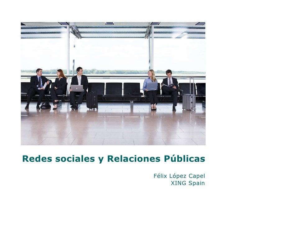Redes sociales y Relaciones Públicas                          Félix López Capel                                XING Spain
