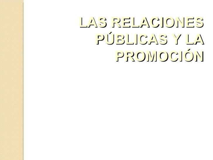 <ul><ul><ul><li>Distribución y Comunicación Comercial </li></ul></ul></ul>LAS RELACIONES PÚBLICAS Y LA PROMOCIÓN