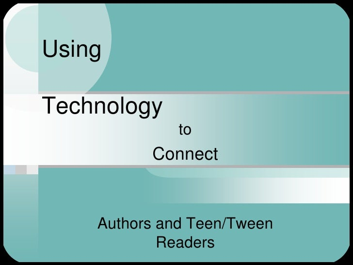 Using  Technology               to           Connect       Authors and Teen/Tween             Readers