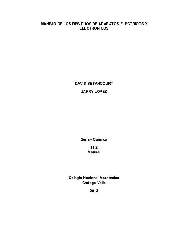 MANEJO DE LOS RESIDUOS DE APARATOS ELECTRICOS YELECTRONICOSDAVID BETANCOURTJARRY LOPEZSena - Química11.2MatinalColegio Nac...