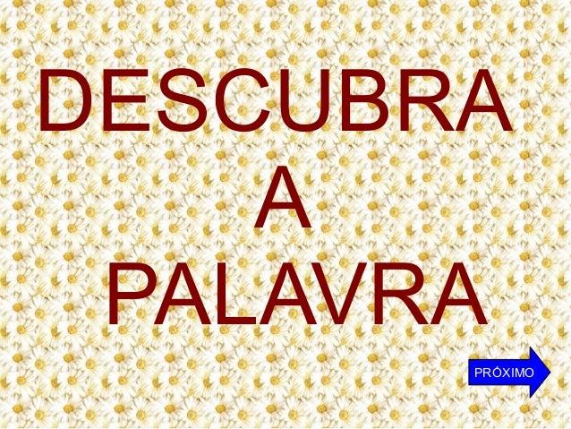 DESCUBRA A PALAVRA PRÓXIMO