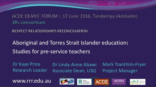 / ourmobteach Aboriginal and Torres Strait Islander education: Studies for pre-service teachers Dr Kaye Price Research Lea...