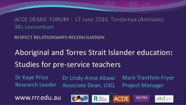/ ourmobteach Aboriginal and Torres Strait Islander education: Studies for pre-service teachers Dr Kaye Price Research Lea...