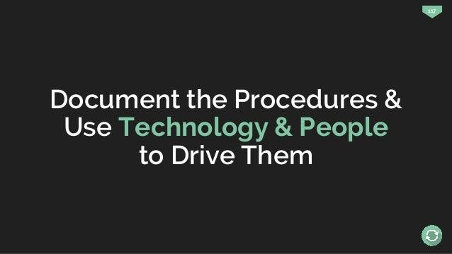 117 Document the Procedures & Use Technology & People to Drive Them