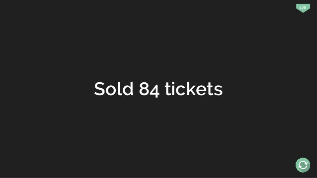 178 Sold 84 tickets