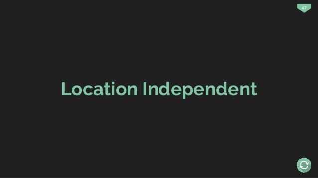 47 Location Independent