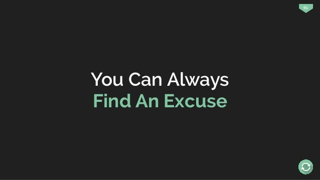 61 You Can Always Find An Excuse