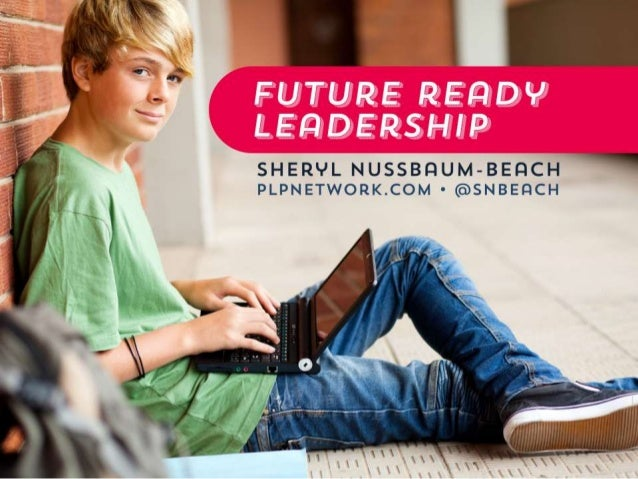 Sheryl Nussbaum-Beach Co-Founder & CEO Powerful Learning Practice, LLC plpnetwork.com Consultant 21st Century Collaborativ...