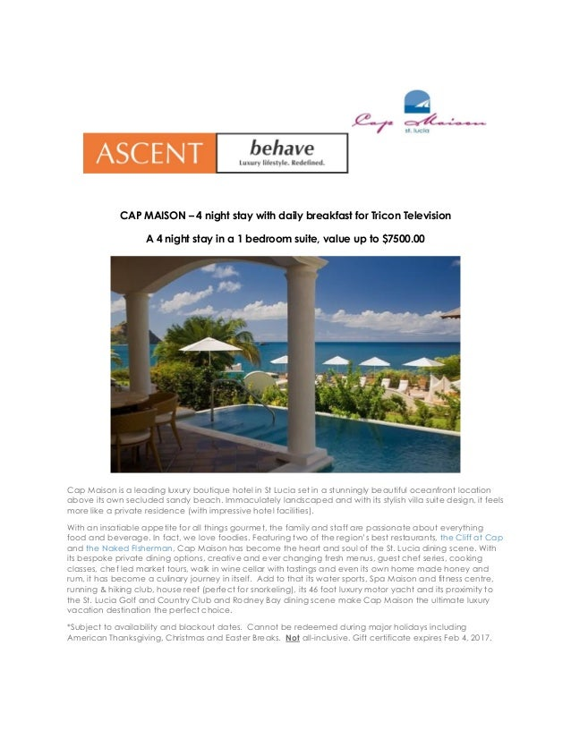 CAP MAISON – 4 night stay with daily breakfast for Tricon Television A 4 night stay in a 1 bedroom suite, value up to $750...