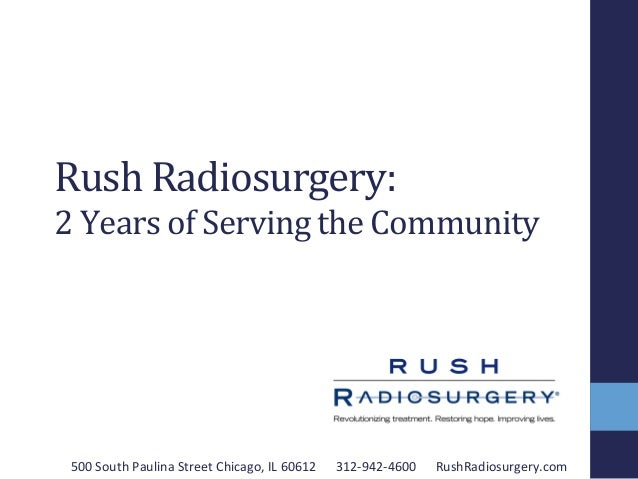 Rush	   Radiosurgery:	    2	   Years	   of	   Serving	   the	   Community	    500	   South	   Paulina	   Street	   Chicago...