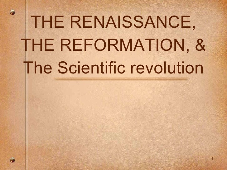THE RENAISSANCE, THE REFORMATION, & The Scientific revolution