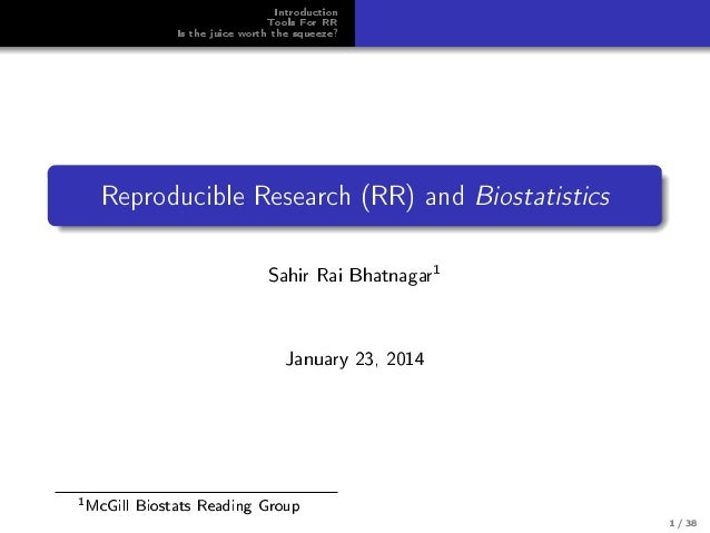 Introduction Tools For RR Is the juice worth the squeeze? Reproducible Research (RR) and Biostatistics Sahir Rai Bhatnagar...