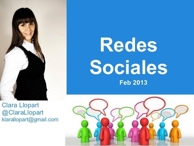 Redes                         Sociales                            Feb 2013Clara Llopart@ClaraLlopartklarallopart@gmail.com