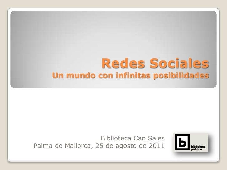 Redes SocialesUn mundo con infinitas posibilidades<br />Biblioteca Can Sales<br />Palma de Mallorca, 25 de agosto de 2011<...