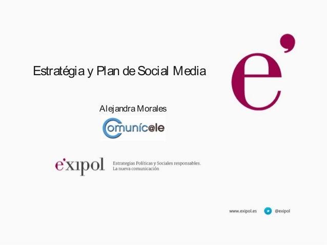 Estratégia y Plan de Social Media            Alejandra Morales