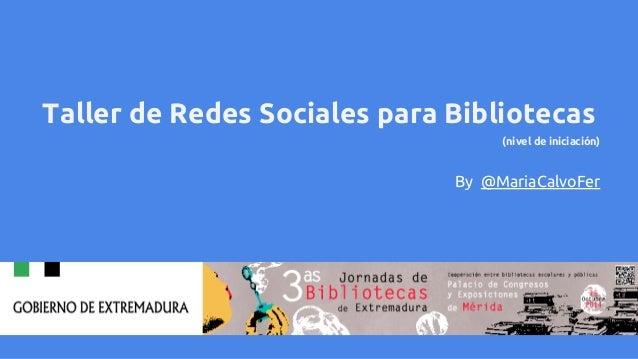 Taller de Redes Sociales para Bibliotecas  (nivel de iniciación)  By @MariaCalvoFer