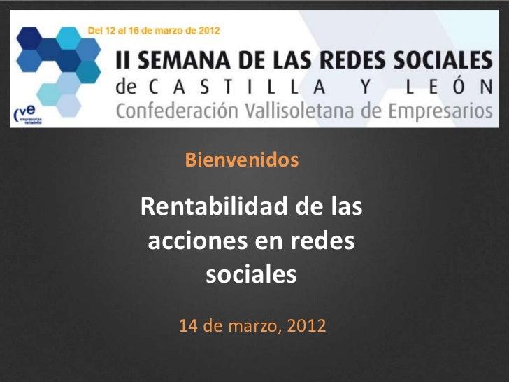 BienvenidosRentabilidad de las acciones en redes      sociales   14 de marzo, 2012