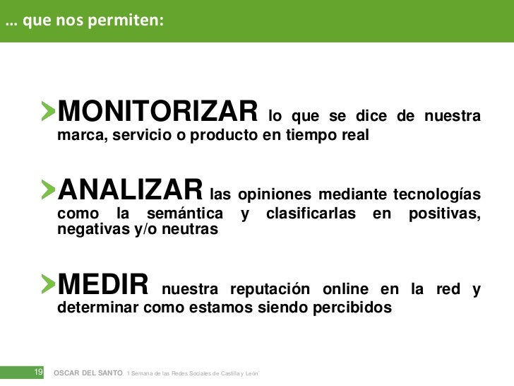 … que nos permiten:<br />MONITORIZAR lo que se dice de nuestra marca, servicio o producto en tiempo real<br />ANALIZAR las...