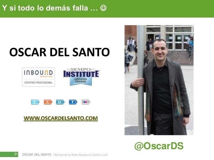 Y si todo lo demás falla … <br />OSCAR DEL SANTO<br />WWW.OSCARDELSANTO.COM<br />@OscarDS<br />