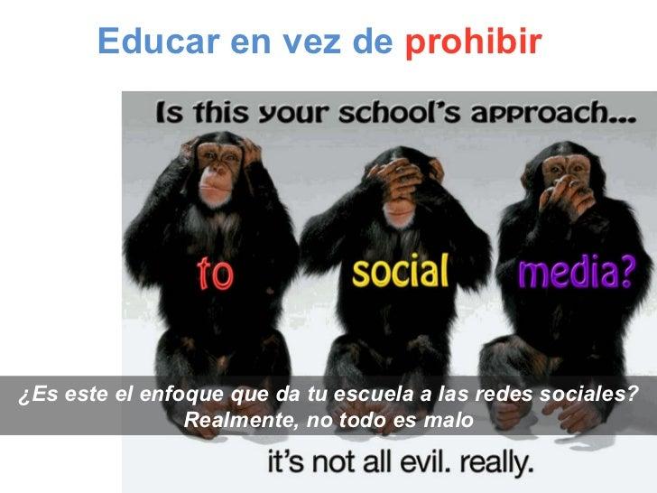 ¿Eseste el enfoqueque da tu escuelaa las redes sociales? Realmente, no todo es malo Educar en vez de  prohibir