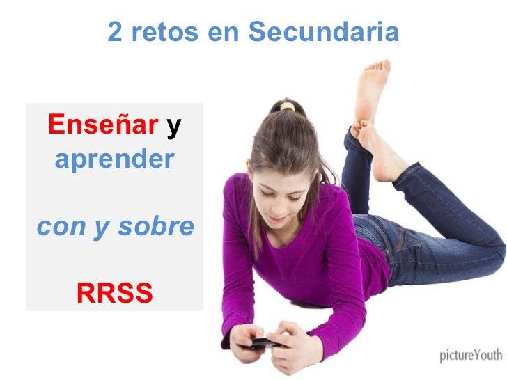 Enseñar  y   aprender con y sobre RRSS 2 retos en Secundaria