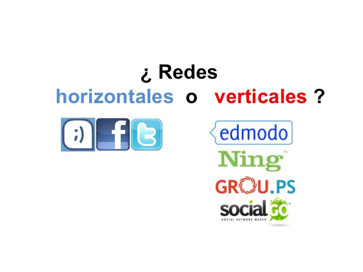 ¿ Redes horizontales  o   verticales   ?