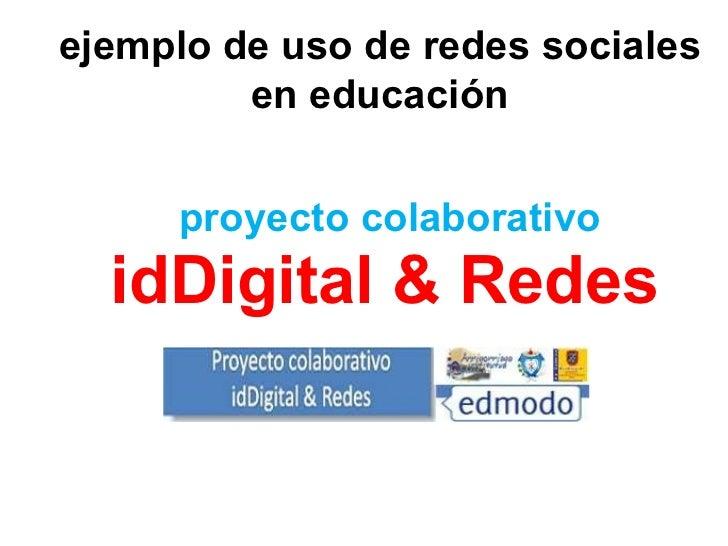 proyecto colaborativo idDigital & Redes ejemplo de uso de redes sociales en educación