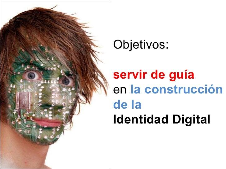 Objetivos: servir de guía   en  la construcción de la Identidad Digital