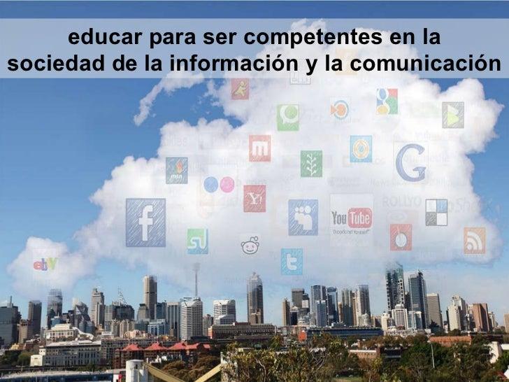 educar para ser competentes en la sociedad de la información y la comunicación