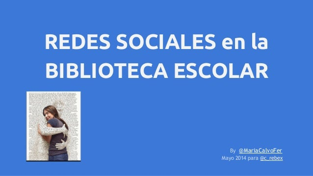 REDES SOCIALES en la BIBLIOTECA ESCOLAR By @MariaCalvoFer Mayo 2014 para @c_rebex
