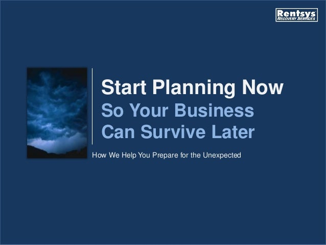 How We Help You Prepare for the UnexpectedStart Planning NowSo Your BusinessCan Survive Later