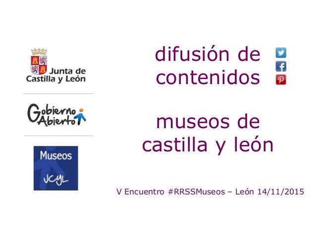 V Encuentro #RRSSMuseos – León 14/11/2015 difusión de contenidos museos de castilla y león
