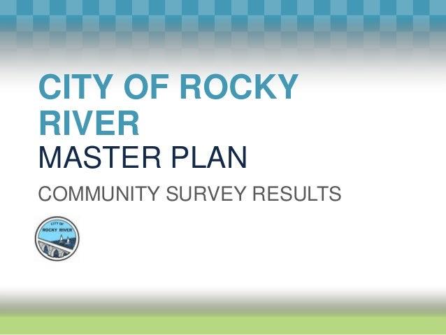 CITY OF ROCKY RIVER MASTER PLAN COMMUNITY SURVEY RESULTS