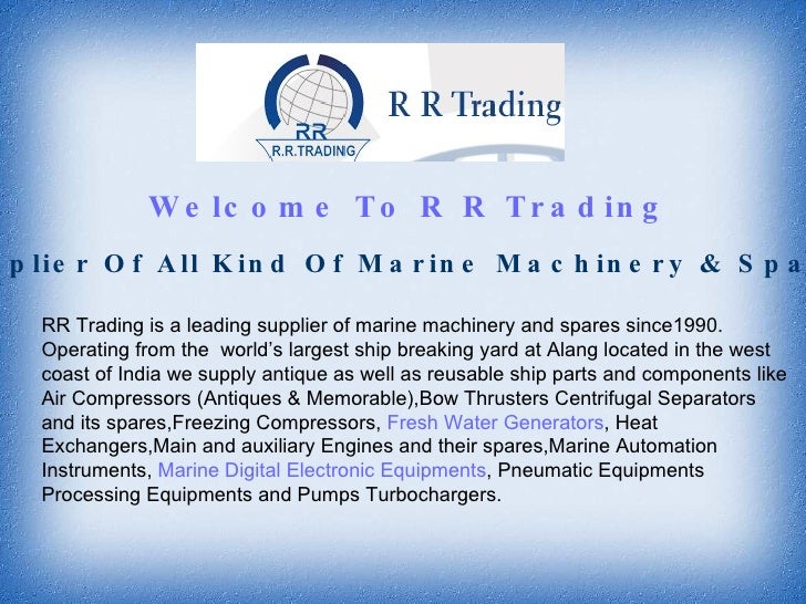 Welcome To R R Trading RR Trading is a leading supplier of marine machinery and spares since1990. Operating from the  worl...